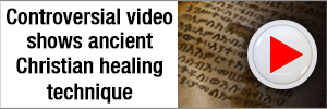 Controversial video shows ancient Christian healing technique